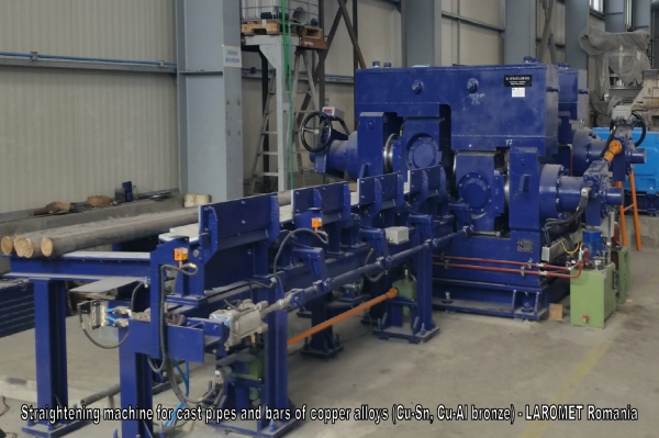 Straightening machine for cast pipes and bars of copper alloys (Cu-Sn, Cu-Al bronze) // LAROMET Romania